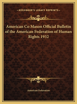 American Co Mason Official Bulletin of the American Federation of Human Rights 1924 - American Federation (Editor)