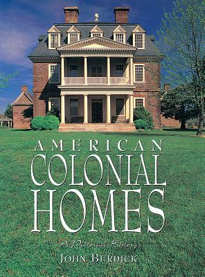 American Colonial Homes: A Pictorial History - Burdick, John