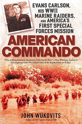 American Commando: Evans Carlson, His WWII Marine Raiders, and America's First Special Forces Mission - Wukovits, John