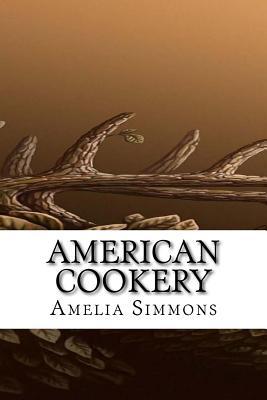 American Cookery - Simmons, Amelia