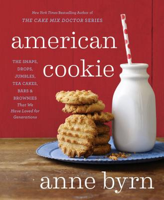 American Cookie: The Snaps, Drops, Jumbles, Tea Cakes, Bars & Brownies That We Have Loved for Generations - Byrn, Anne