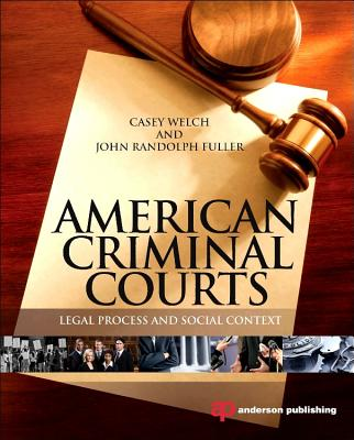 American Criminal Courts: Legal Process and Social Context - Welch, Casey, and Fuller, John Randolph