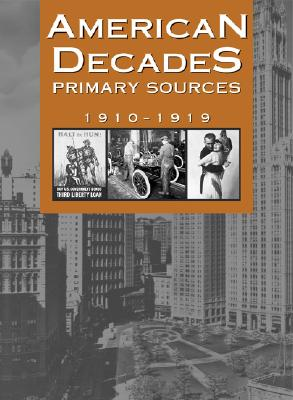 American Decades Primary Sources: 1910-1919 - Rose, Cynthia (Editor)