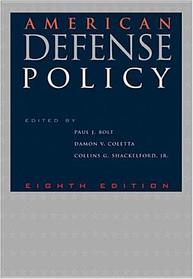 American Defense Policy - Bolt, Paul J, Dr. (Editor), and Coletta, Damon V, Dr. (Editor), and Shackelford, Collins G (Editor)