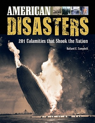 American Disasters: 201 Calamities That Shook the Nation - Campbell, Ballard C