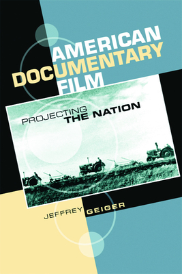 American Documentary Film: Projecting the Nation - Geiger, Jeffrey