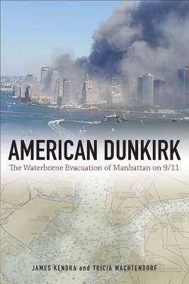 American Dunkirk: The Waterborne Evacuation of Manhattan on 9/11 - Kendra, James M, and Wachtendorf, Tricia