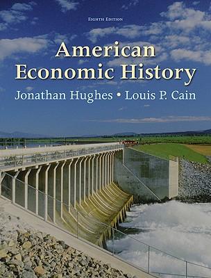 American Economic History - Hughes, Jonathan, and Cain, Louis
