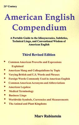 American English Compendium, 3rd Edition: A Portable Guide to the Idiosyncracies, Subtleties, Technical Lingo & Conventional Wisdom of American English - Rubinstein, Marv