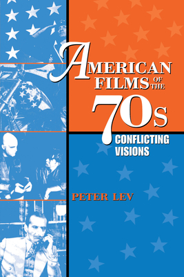 American Films of the 70s: Conflicting Visions - Lev, Peter