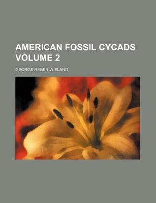 American Fossil Cycads Volume 2 - Wieland, George Reber