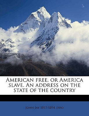 American Free, or America Slave. an Address on the State of the Country Volume 2 - Jay, John