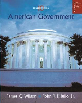 American Government, Advanced Placement Edition: Institutions and Policies - Wilson, James Q, and Dilulio, John J, Jr.