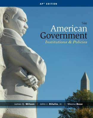 American Government: Institutions and Policies - DiIulio, John J., Jr., and Wilson, James, and Bose, Meena