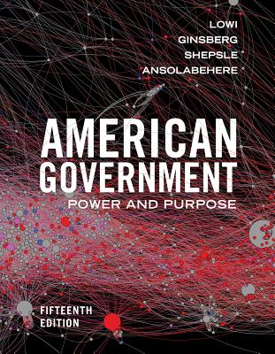 American Government: Power and Purpose - Lowi, Theodore J, and Ginsberg, Benjamin, and Shepsle, Kenneth A