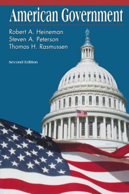 American Government - Heineman, Robert A, PH.D., and Peterson, Steven A, Dr., and Rasmussen, Thomas H