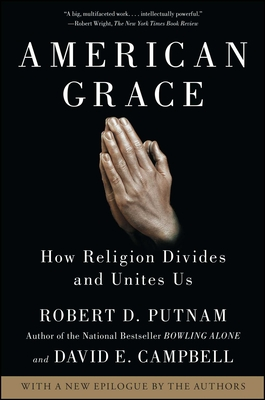 American Grace: How Religion Divides and Unites Us - Putnam, Robert D, and Campbell, David E, Professor, and Garrett, Shaylyn Romney
