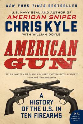 American Gun: A History of the U.S. in Ten Firearms - Kyle, Chris, and Doyle, William