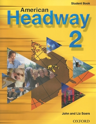 American Headway 2: Student Book - Soars, John, and Soars, Liz