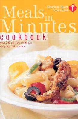 American Heart Association Meals in Minutes Cookbook: Over 200 All-New Quick and Easy Low-Fat Recipes - American Heart Association