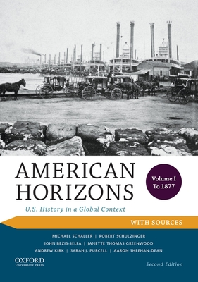 American Horizons: U.S. History in a Global Context, Volume I: To 1877, with Sources - Schaller, Michael