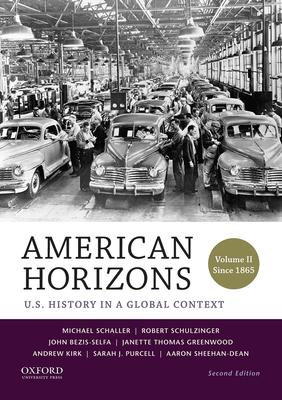 American Horizons: U.S. History in a Global Context, Volume II: Since 1865 - Schaller, Michael