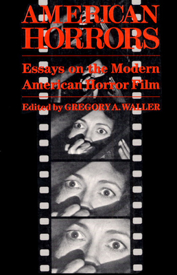 American Horrors: Essays on the Modern American Horror Film - Waller, Gregory A (Editor)