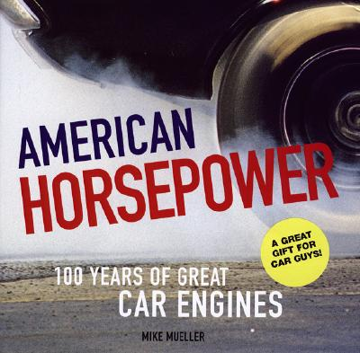 American Horsepower: 100 Years of Great Car Engines - Mueller, Mike