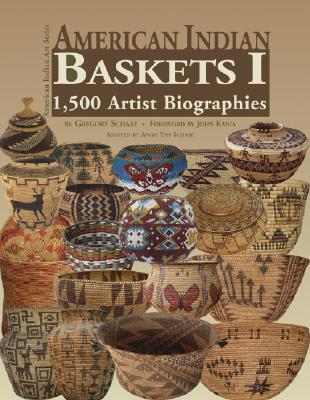 American Indian Baskets I: 1,500 Artist Biographies - Schaaf, Gregory, and Kania, John (Foreword by)