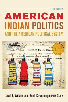 American Indian Politics and the American Political System - Wilkins, David E., and Kiiwetinepinesiik Stark, Heidi