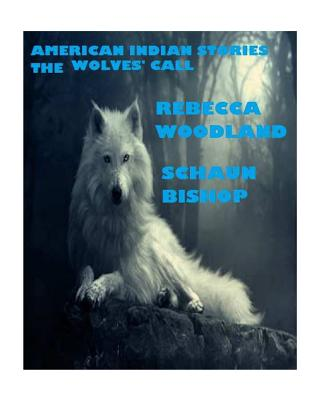 American Indian Stories: The Wolves' Call - Woodland, Rebecca D, and Bishop, Schaun S