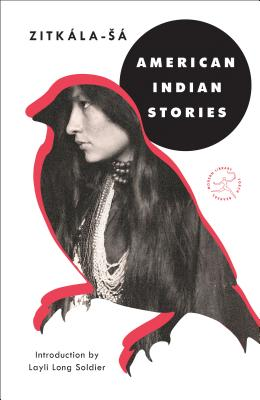 American Indian Stories - Zitkala-Sa, and Long Soldier, Layli (Introduction by)