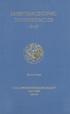 American Journal of Numismatics, Volumes 16-17 - American Numismatic Society (Editor)