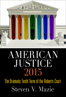 American Justice 2015: The Dramatic Tenth Term of the Roberts Court - Mazie, Steven V