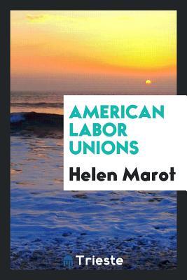American Labor Unions - Marot, Helen