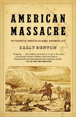 American Massacre: The Tragedy at Mountain Meadows, September 1857 - Denton, Sally