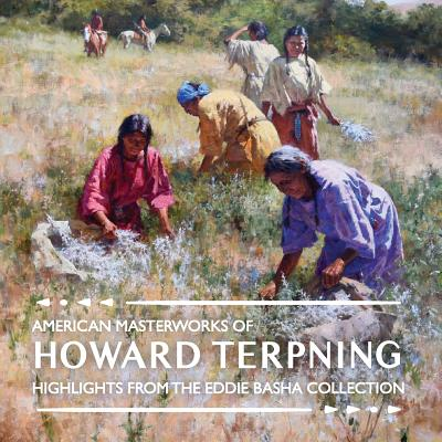 American Masterworks of Howard Terpning: Highlights from the Eddie Basha Collection - Duty, Michael (Foreword by), and Buchanan, Kirsty (Editor)