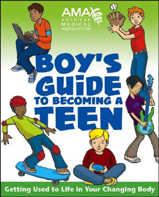 American Medical Association Boy's Guide to Becoming a Teen: Getting Used to Life in Your Changing Body - American Medical Association, and Pfeifer, Kate Gruenwald, and Middleman, Amy B. (Editor)