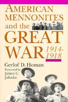 American Mennonites and the Great War: 1914-1918 - Homan, Gerlof D
