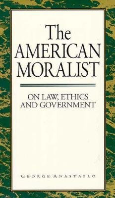 American Moralist: On Law, Ethics, and Government - Anastaplo, George, Professor