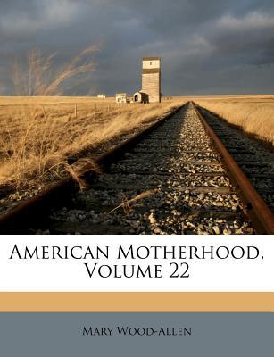 American Motherhood, Volume 22 - Wood-Allen, Mary