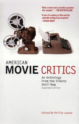 American Movie Critics: An Anthology from the Silents Until Now: A Library of America Special Publication - Lopate, Phillip (Editor)