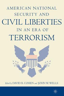 American National Security and Civil Liberties in an Era of Terrorism - Cohen, David (Editor), and Wells, John (Editor)