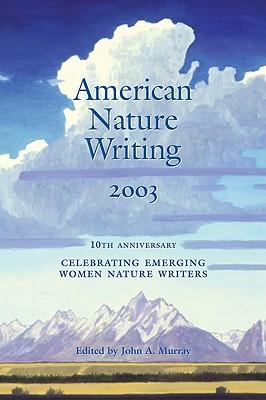 American Nature Writing: 2003: Celebrating Emerging Women Nature Writers - Murray, John A (Editor)