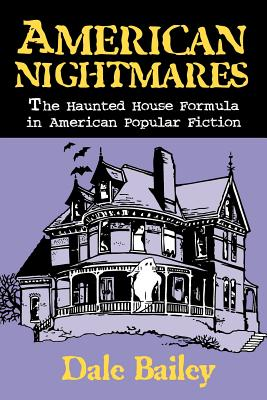 American Nightmares: The Haunted House Formula in American Popular Fiction - Bailey, Dale