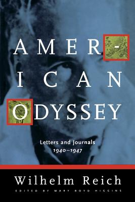 American Odyssey: Letters & Journals, 1940-1947 - Reich, Wilhelm, and Higgins, Mary Boyd (Editor)