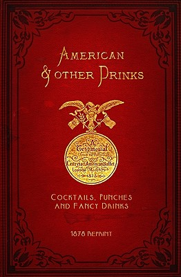 American & Other Drinks 1878 Reprint: Cocktails, Punches & Fancy Drinks - Brown, Ross