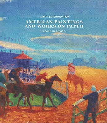 American Paintings and Works on Paper in the Barnes Foundation - Wattenmaker, Richard J