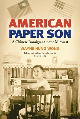 American Paper Son: A Chinese Immigrant in the Midwest - Wong, Wayne Hung