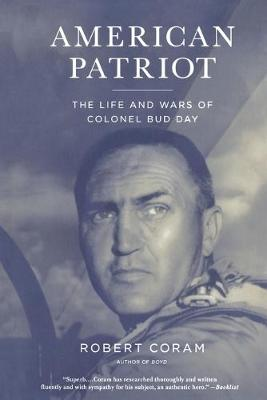 American Patriot: The Life and Wars of Colonel Bud Day - Coram, Robert